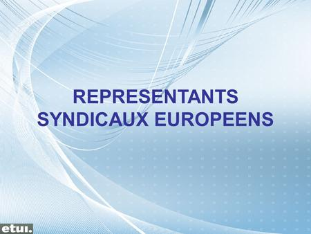 REPRESENTANTS SYNDICAUX EUROPEENS