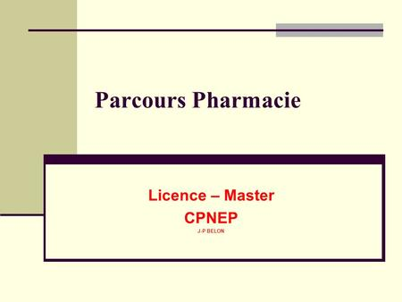 Parcours Pharmacie Licence – Master CPNEP J-P BELON.