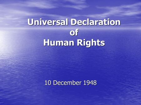 Universal Declaration of Human Rights 10 December 1948.