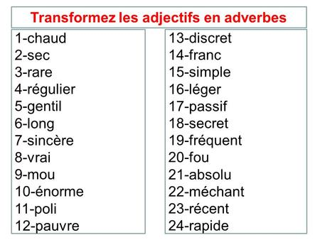 Transformez les adjectifs en adverbes