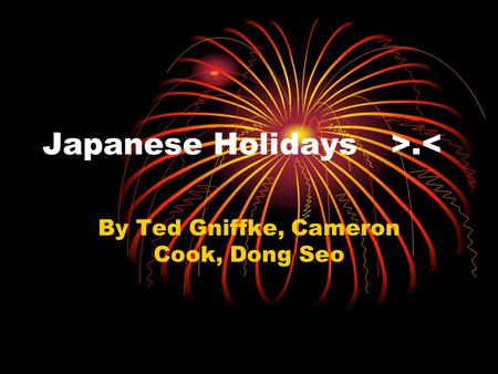 Japanese Holidays>.< By Ted Gniffke, Cameron Cook, Dong Seo.