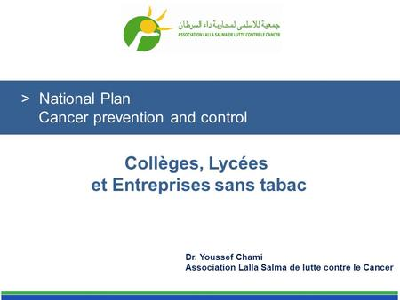 Collèges, Lycées et Entreprises sans tabac Dr. Youssef Chami Association Lalla Salma de lutte contre le Cancer > National Plan Cancer prevention and control.