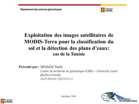 Exploitation des images satellitaires de MODIS-Terra pour la classification du sol et la détection des plans deaux: cas de la Tunisie Présenté par: DJAMAI.