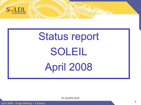 1 April 2008 – Tango Meeting – A.Buteau ICALEPS 2005 Status report SOLEIL April 2008.