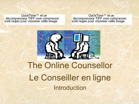 The Online Counsellor Le Conseiller en ligne Introduction.