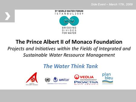 The Prince Albert II of Monaco Foundation Projects and Initiatives within the Fields of Integrated and Sustainable Water Ressource Management The Water.