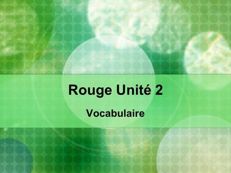 Rouge Unité 2 Vocabulaire. propre clean sale dirty.