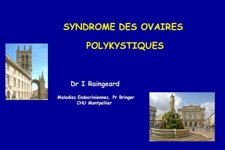 SYNDROME DES OVAIRES POLYKYSTIQUES Dr I Raingeard