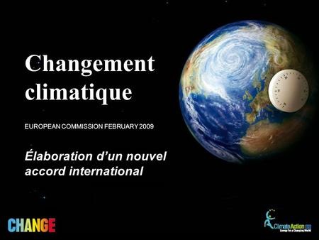 Élaboration dun nouvel accord international EUROPEAN COMMISSION FEBRUARY 2009 Changement climatique.