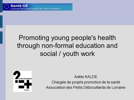 Promoting young people's health through non-formal education and social / youth work Adèle KALDE Chargée de projets promotion de la santé Association des.