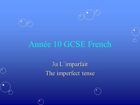 Année 10 GCSE French 3a L`imparfait The imperfect tense.