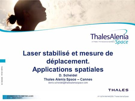 Template reference : 100181658G-EN JOURNEES DE TELEMETRIE LASER OCA – 20&21/10/2011 Laser stabilisé et mesure de déplacement. Applications spatiales D.