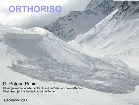ORTHORISQ Dr Patrice Papin Décembre 2008