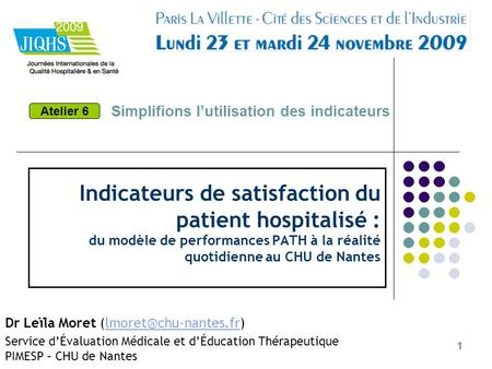 1 Indicateurs de satisfaction du patient hospitalisé : du modèle de performances PATH à la réalité quotidienne au CHU de Nantes Dr Leïla Moret