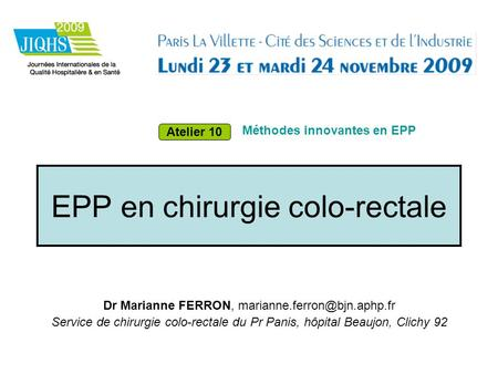 EPP en chirurgie colo-rectale Dr Marianne FERRON, Service de chirurgie colo-rectale du Pr Panis, hôpital Beaujon, Clichy 92.
