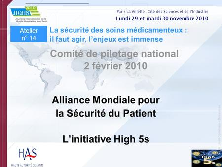 © Copyright, Joint Commission Resources Alliance Mondiale pour la Sécurité du Patient Linitiative High 5s Comité de pilotage national 2 février 2010 Atelier.