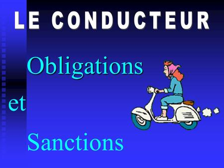 LE CONDUCTEUR Obligations et Sanctions.