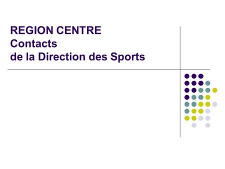REGION CENTRE Contacts de la Direction des Sports