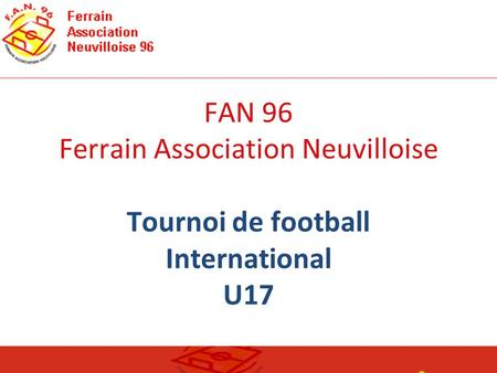 FAN 96 Ferrain Association Neuvilloise Tournoi de football International U17.