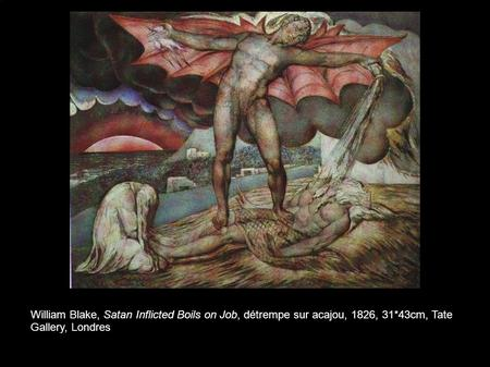 William Blake, Satan Inflicted Boils on Job, détrempe sur acajou, 1826, 31*43cm, Tate Gallery, Londres.