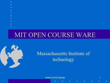 BARLAGNE Myriam1 MIT OPEN COURSE WARE Massachussetts Institute of technology.