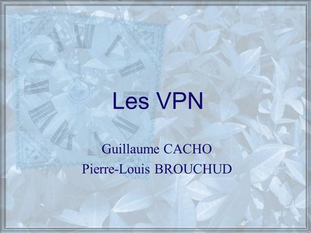 Les VPN Guillaume CACHO Pierre-Louis BROUCHUD. Session 2000/2001 Pierre – Louis Brouchud Guillaume Cacho VPN Virtual Private Network Introduction Quest-ce.