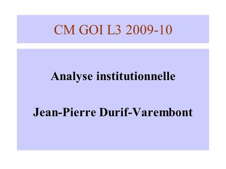 CM GOI L3 2009-10 Analyse institutionnelle Jean-Pierre Durif-Varembont.