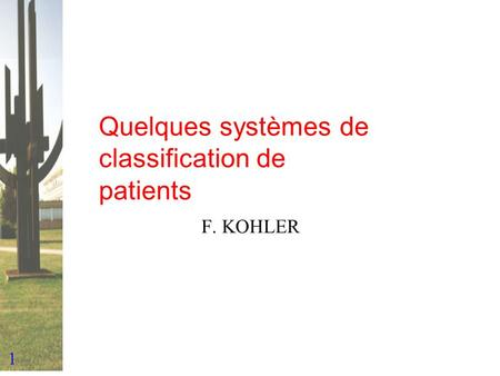 1 Quelques systèmes de classification de patients F. KOHLER.