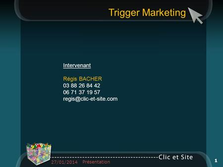 Trigger Marketing Intervenant Régis BACHER 03 88 26 84 42 06 71 37 19 57 27/01/2014 Présentation 1.
