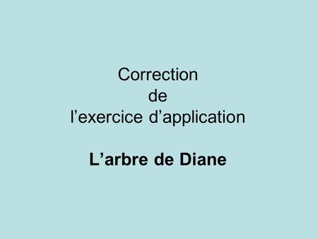 Correction de l'exercice d'application L'arbre de Diane