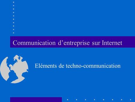 Communication dentreprise sur Internet Eléments de techno-communication.