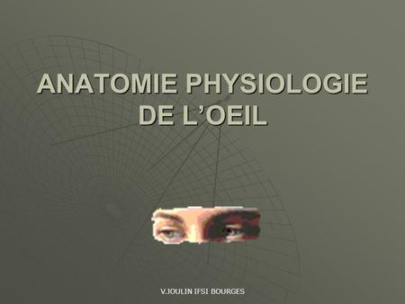 V.JOULIN IFSI BOURGES ANATOMIE PHYSIOLOGIE DE LOEIL.