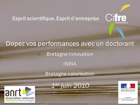 Dopez vos performances avec un doctorant Bretagne Innovation INRIA Bretagne valorisation 1 er juin 2010 Esprit scientifique, Esprit dentreprise.
