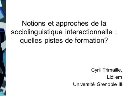 Cyril Trimaille, Lidilem Université Grenoble III