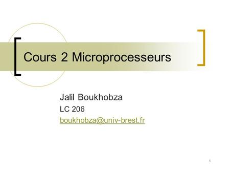 1 Cours 2 Microprocesseurs Jalil Boukhobza LC 206