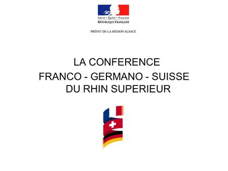 LA CONFERENCE FRANCO - GERMANO - SUISSE DU RHIN SUPERIEUR.