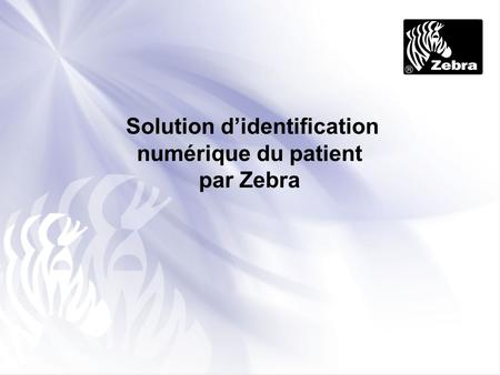 Solution didentification numérique du patient par Zebra.