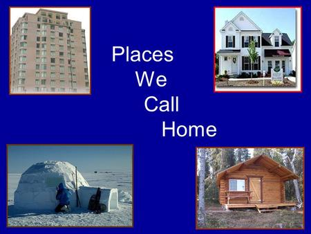 Places We Call Home. Lesson Objectives At the end of this lesson, you would be able to: Say and write (7) basic rooms/parts making up a home in French.