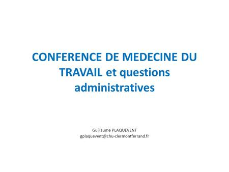 CONFERENCE DE MEDECINE DU TRAVAIL et questions administratives Guillaume PLAQUEVENT