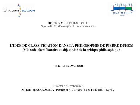 LIDÉE DE CLASSIFICATION DANS LA PHILOSOPHIE DE PIERRE DUHEM Méthode classificatoire et objectivité de la critique philosophique DOCTORAT DE PHILOSOPHIE.