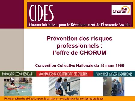 Prévention des risques professionnels : l'offre de CHORUM Convention Collective Nationale du 15 mars 1966 Prévention des risques professionnels Pôle.