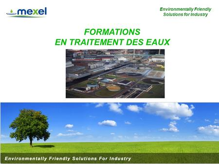 Environmentally Friendly Solutions for Industry www.mexel.fr 1 FORMATIONS EN TRAITEMENT DES EAUX.