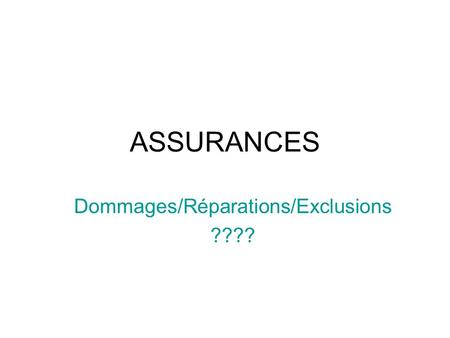 Dommages/Réparations/Exclusions ????