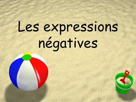 Les expressions négatives. ZNe….pas (not) ZElle ne danse pas. ZNe….pas du tout (not at all) ZIl nest pas du tout gentil. ZNe….point (NOT-strong point)