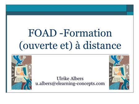 FOAD -Formation (ouverte et) à distance Ulrike Albers