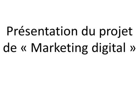 Présentation du projet de « Marketing digital »