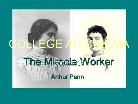 COLLEGE AU CINEMA The Miracle Worker 2008-2009 Arthur Penn.