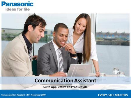 Communication Assistant v2.0 - November 2009 EVERY CALL MATTERS Communication Assistant Suite Applicative de Productivité
