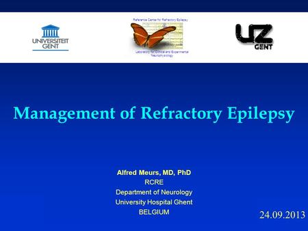 Management of Refractory Epilepsy Alfred Meurs, MD, PhD RCRE Department of Neurology University Hospital Ghent BELGIUM 24.09.2013 Reference Center for.