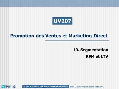 UV207 Promotion des ventes & Marketing Direct Promotion des Ventes et Marketing Direct UV207 10. Segmentation RFM.